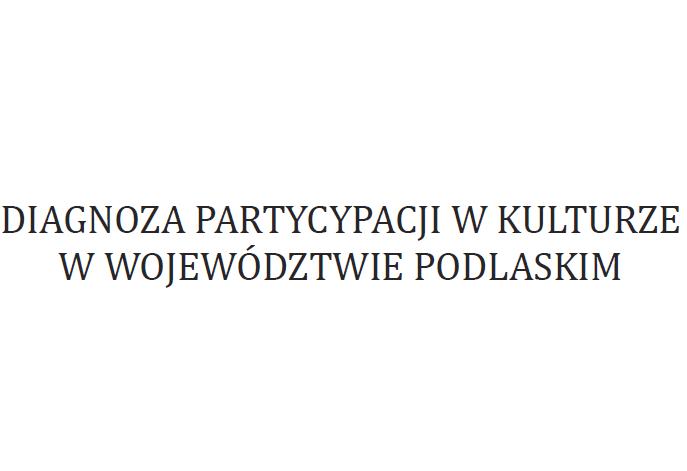 Diagnoza partycypacji w kulturze w województwie podlaskim