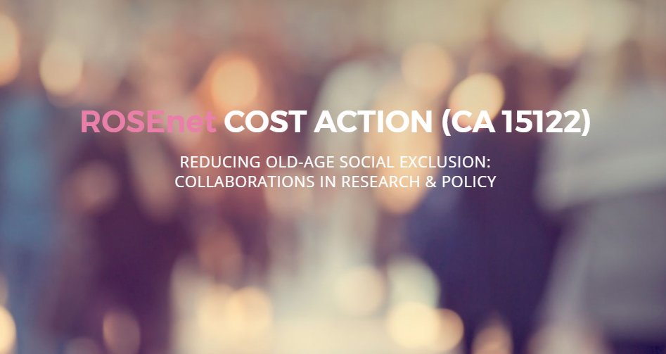 COST Action CA15122 ``ROSEnet – Reducing Old-Age Social Exclusion: Collaborations in Research and Policy``